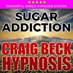 Sugar Addiction: Craig Beck Hypnosis | Craig Beck