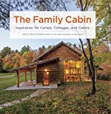 The Family Cabin: Inspiration for Camps, Cottages, and Cabins