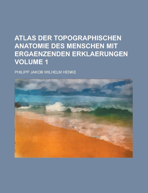 Atlas Der Topographischen Anatomie Des Menschen Mit Ergaenzenden ...