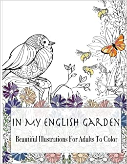 Amazon In My English Garden Beautiful Illustrations For Adults To Color Adult Coloring Books Volume 2 9781530654451 Lilt Kids