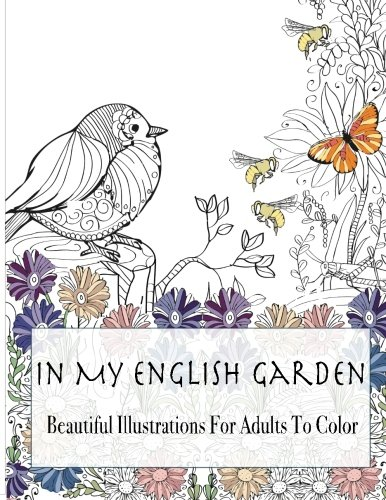 In My English Garden: Beautiful Illustrations For Adults To Color (Beautiful Adult Coloring Books) (Volume 2)
