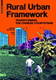 Rural Urban Framework : Transforming the Chinese Countryside, Bolchover, Joshua and Lin, John, 3038210617