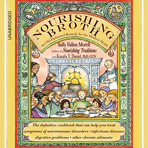 Nourishing Broth: An Old-Fashioned Remedy for the Modern World Audiobook [Free Download by Trial] thumbnail