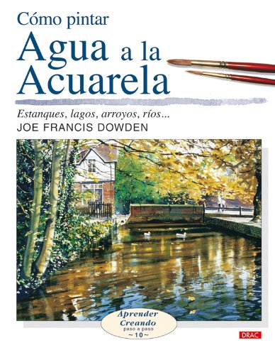 Cómo pintar agua a la acuarela / Water in WaterColor Estanques, lagos, arroyos, ríos..../ Ponds, lakes, streams, rivers .... (Aprender creando: Paso a paso) (Spanish Edition)