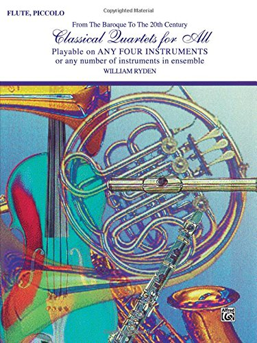 Classical Quartets for All (From the Baroque to the 20th Century): Flute, Piccolo (Classical Instrumental Ensembles for All)