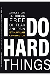I Do Hard Things: A Bible Study to Break of Fear and Pain Kindle Edition