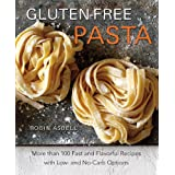 Glutenfrei Pasta: More than 100 Fast and Flavorful Recipes with Low- and No-Carb Options