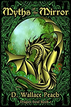 Myths of the Mirror (Dragon Soul Quartet Book 1) by [Peach, D. Wallace]