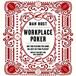 Workplace Poker: Are You Playing the Game, or Just Getting Played? | Dan Rust