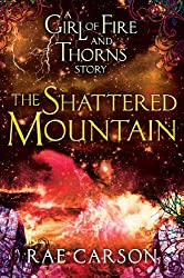 The Shattered Mountain: A Girl of Fire and Thorns Novella
