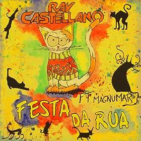 Amazon.com: Festa Da Rua (feat. Magnumar): Ray Castellano