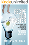 Recipe for Disaster: How a Simple Idea Grew Into a Million-Dollar Business, Transforming the Inventor Along the Way
