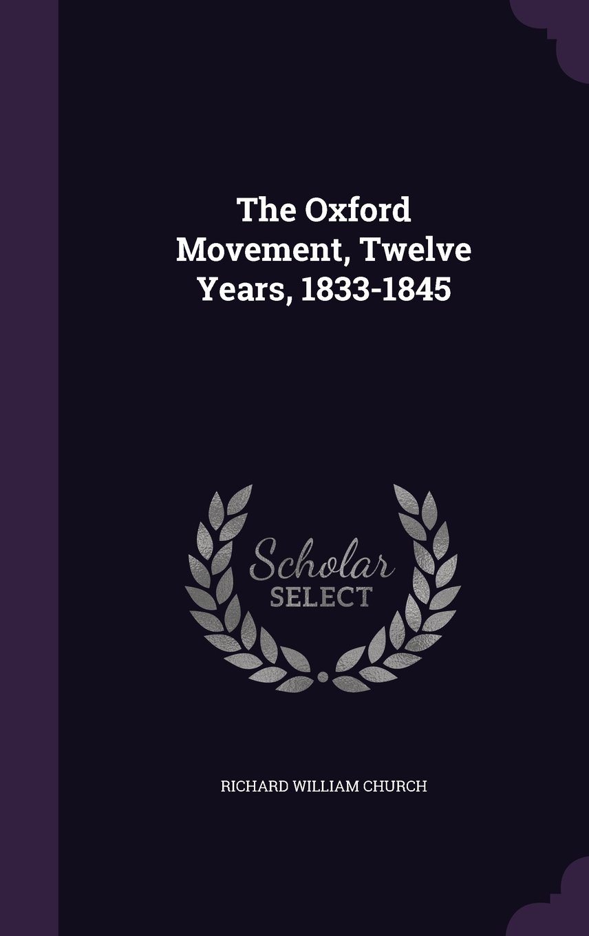 Buy The Oxford Movement: Twelve Years, 1833-1845 Book Online at Low Prices  in India | The Oxford Movement: Twelve Years, 1833-1845 Reviews & Ratings  ...