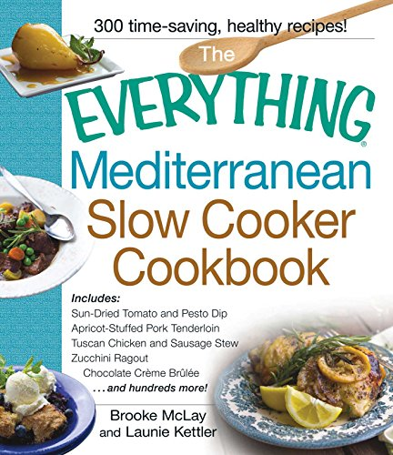 - The Everything Mediterranean Slow Cooker Cookbook: Includes Sun-Dried Tomato and Pesto Dip, Apricot-Stuffed Pork Tenderloin, Tuscan Chicken and Sausage ... and Chocolate Creme Brulee (Everything®)