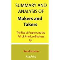 Summary and Analysis of Makers and Takers: The Rise of Finance and the Fall of American Business By Rana Foroohar