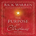 The Purpose of Christmas Audiobook by Rick Warren Narrated by Rick Warren