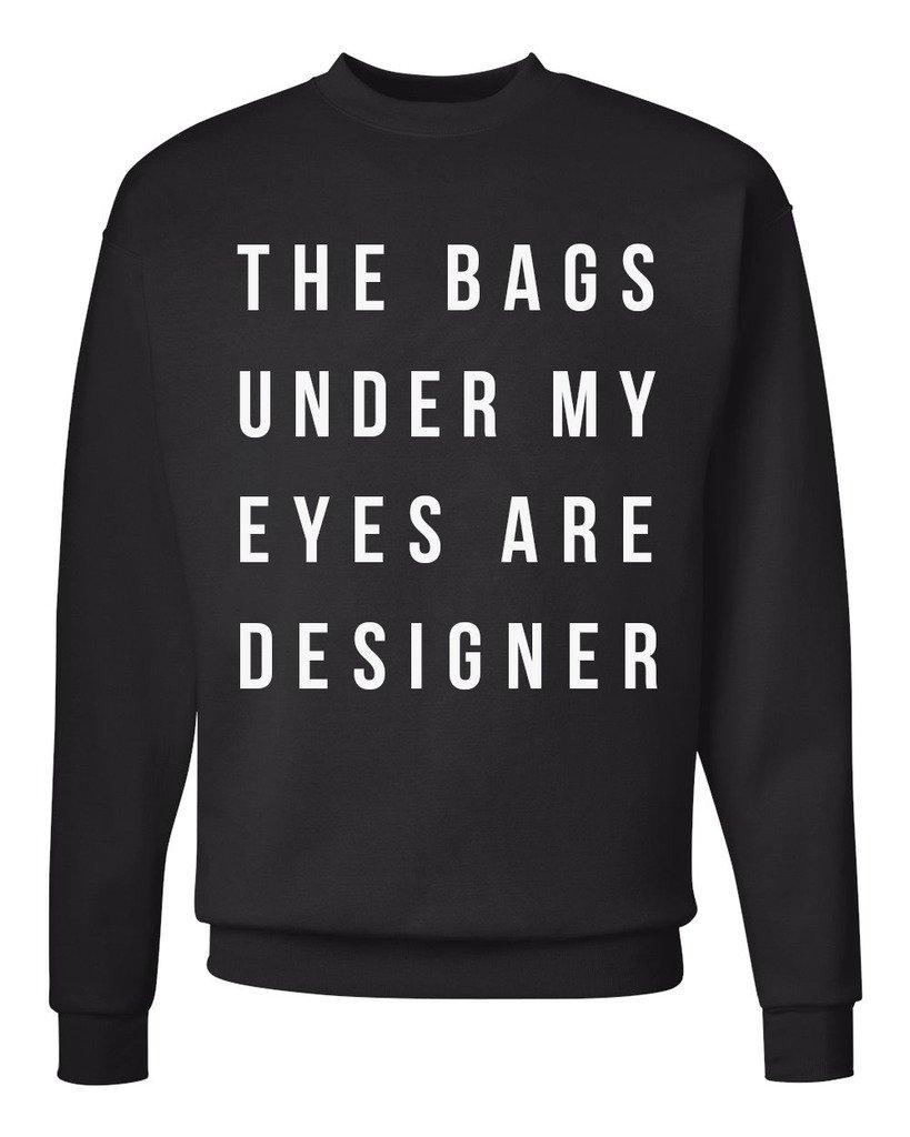 The Bags Under My Eyes Are Designer Unisex Mens Womens Crewneck Sweatshirt Jumper Pullover, Black, L