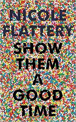 Show Them a Good Time: Amazon.co.uk: Flattery, Nicole: 9781526611901: Books