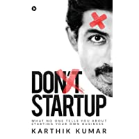 Don't Startup: What No One Tells You about Starting Your Own Business