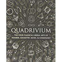 Quadrivium: The Four Classical Liberal Arts of Number, Geometry, Music, & Cosmology (Wooden Books)
