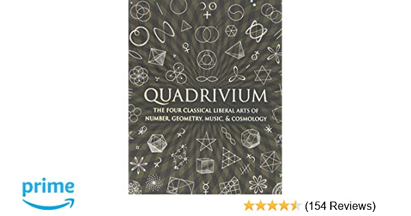 Quadrivium: The Four Classical Liberal Arts of Number, Geometry ...