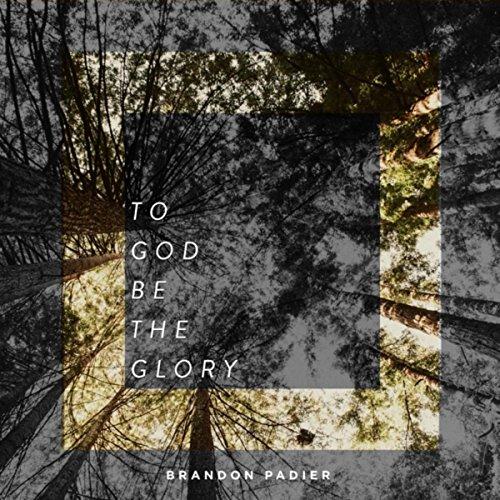 Brandon Padier - To God Be the Glory (2018)