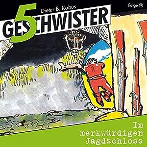 Im merkwürdigen Jagdschloss (5 Geschwister 9) Hörspiel