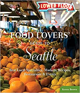 Food lovers guide to seattle best local specialties markets food lovers guide to seattle best local specialties markets recipes restaurants events food lovers series keren brown 9780762770175 amazon forumfinder Images