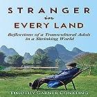 Stranger in Every Land: Reflections of a Transcultural Adult in a Shrinking World, Volume 1 Hörbuch von TImothy Garner Conkling Gesprochen von: TImothy Garner Conkling