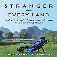 Stranger in Every Land: Reflections of a Transcultural Adult in a Shrinking World, Volume 1 Audiobook by TImothy Garner Conkling Narrated by TImothy Garner Conkling