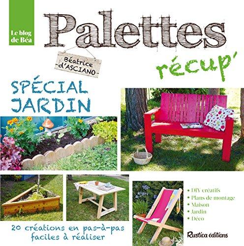 Palettes récup' spécial jardin (Jardin (hors collection)) (French Edition)