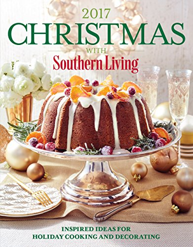 Christmas with Southern Living 2017: Inspired Ideas for Holiday Cooking and Decorating by The Editors of Southern Living