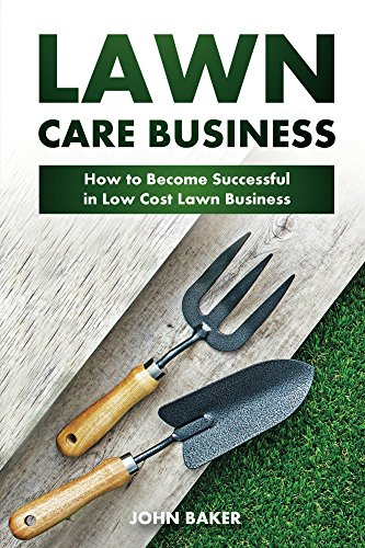 Lawn Care Business: How to Become Successful in Low Cost Lawn Business