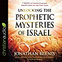 Unlocking the Prophetic Mysteries of Israel: 7 Keys to Understanding Israel's Role in the End-Times Audiobook by Jonathan Bernis Narrated by Jim Seybert