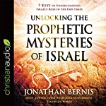Unlocking the Prophetic Mysteries of Israel: 7 Keys to Understanding Israel's Role in the End-Times | Jonathan Bernis