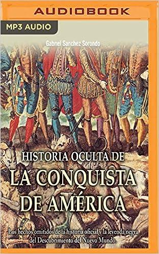 Historia Oculta de la Conquista de América: Amazon.es: Gabriel S. Sorondo, Juan Magraner: Libros