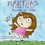 Martha's I Didn't Do It! Hiccum-ups Day: Personalized Children's Books, Personalized Gifts, and Bedtime Stories (A Magnificent Me! estorytime.com Series) by Melissa Ryan (2015-04-27)