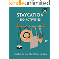 STAYCATION 100 Activities. Fun ideas for your stay at home vacation.: Includes +50 guided pages journal to fill in with your adventures.