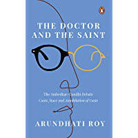 The Doctor and the Saint: The Ambedkar-Gandhi Debate: Caste, Race and Annihilation of Caste