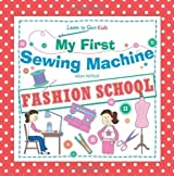 My First Sewing Machine: FASHION SCHOOL: Learn To Sew: Kids by McNicol, Alison (2012)