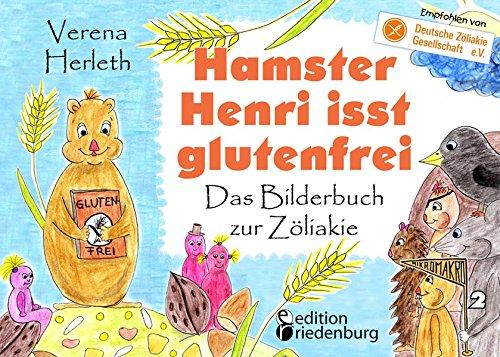 Hamster Henri isst glutenfrei - Das Bilderbuch zur Zöliakie: Empfohlen von der Deutschen Zöliakie-Gesellschaft e.V. (DZG) (MIKROMAKRO)