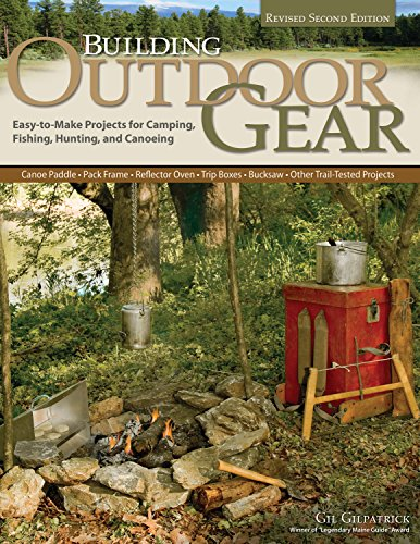 Building Outdoor Gear, Revised 2nd Edition: Easy-To-Make Projects for Camping, Fishing, Hunting, and Canoeing (Canoe Paddle, Pack Frame, Reflector Ove por Gil Gilpatrick