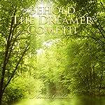 Behold the Dreamer Cometh: Neville Goddard Lectures | Neville Goddard