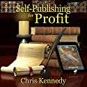 Self-Publishing for Profit: How to Get Your Book out of Your Head and into the Stores Audiobook by Chris Kennedy Narrated by J.C. Kingsley