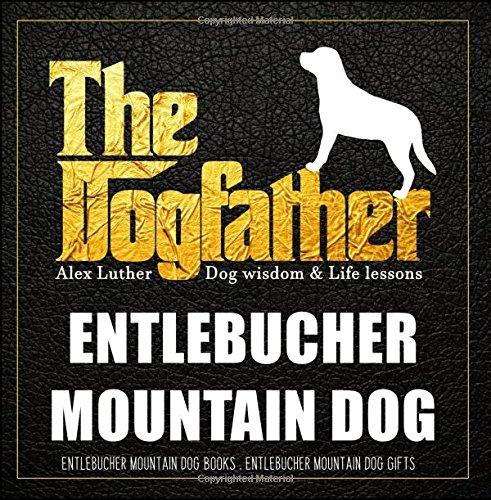 Dogfather: Entlebucher Mountain Dog Wisdom & Life Lessons: Entlebucher Mountain Dog gifts