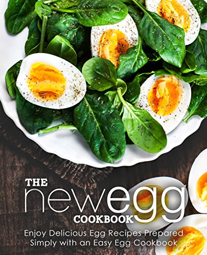 The New Egg Cookbook: Enjoy Delicious Egg Recipes Prepared Simply with an Easy Egg Cookbook by BookSumo Press
