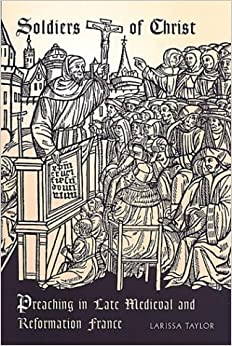 Book Soldiers of Christ: Preaching in Late Medieval and Reformation France (RSART: Renaissance Society of America Reprint Text Series) by Larissa J Taylor (2002-12-28)