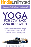 Yoga For Low Back and Hip Health: Gentle and Restorative Yoga to relieve chronic low back, hip and sciatic nerve pain (English Edition)
