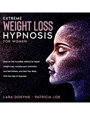Extreme Weight Loss Hypnosis for Women: Discover the Incredible Method for Rapid Weight-Loss, Increase Your Motivation and Self-Esteem, and Heal Your Body with the Help of Hypnosis