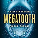 Megatooth: A Deep Sea Thriller Audiobook by Viktor Zarkov Narrated by Sean Lenhart